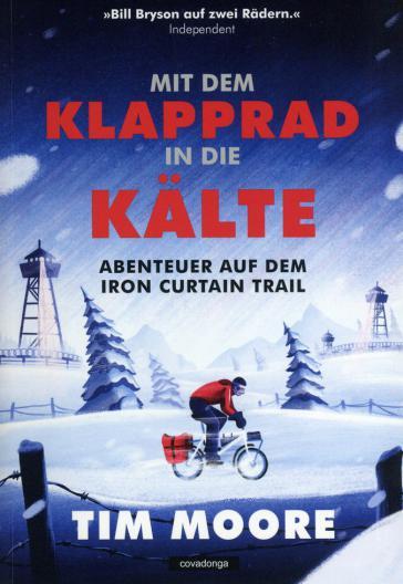 Tim Moore: Mit dem Klapprad in die Kälte. Abenteuer auf dem Iron Curtain Trail. Covadonga Verlag, 384 Seiten, ISBN 978-3-95726-017-8, € 14,80